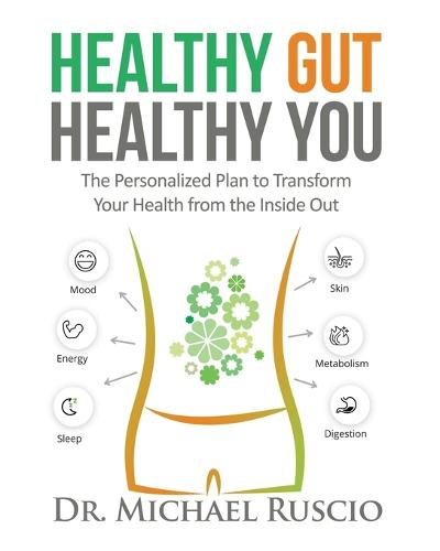 Healthy Gut, Healthy You: The Personalized Plan to Transform Your Health from the Inside Out (Paperback)