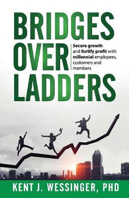 Bridges and Ladders: You Can Create a Future with Millennials, or Millennials Will Create a Future for You (Paperback)
