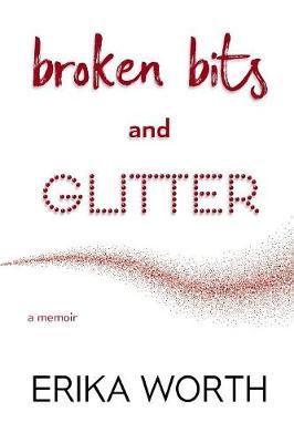 Broken Bits and Glitter: A Memoir (Paperback)