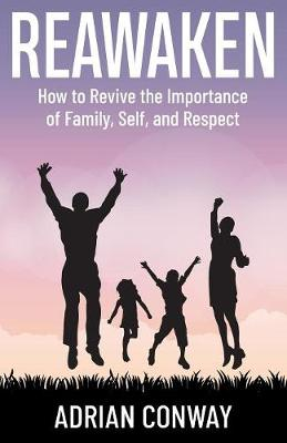Reawaken: How to revive the importance of Family, Self, and Respect (Paperback)