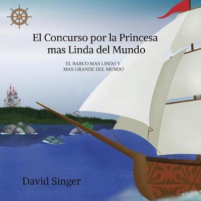 El Concurso Por La Princesa Mas Linda del Mundo: El Barco Mas Grande Y Mas Lindo del Mundo (Paperback)