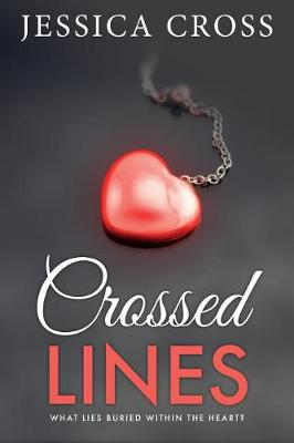 Crossed Lines: What Lies Buried Within the Heart - What Lies Buried Within the Heart 1 (Paperback)