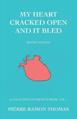 My Heart Cracked Open and It Bled, Second Edition: A Collection of Poetry & Prose: Vol. 1 (Paperback)