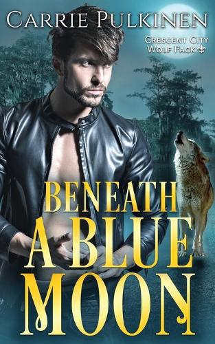Beneath a Blue Moon - Crescent City Wolf Pack 2 (Paperback)