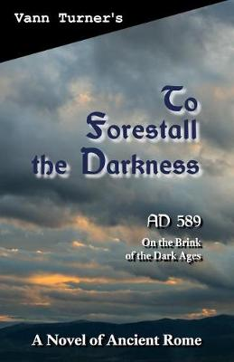 To Forestall the Darkness: A Novel of Ancient Rome, Ad 589 - Tribonian Trilogy 1 (Paperback)