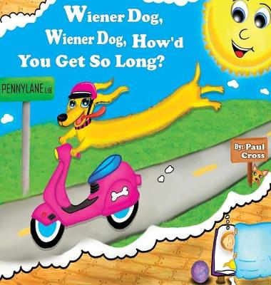 Wiener Dog, Wiener Dog, How'd You Get So Long? - Skyler and Friends 1 (Hardback)