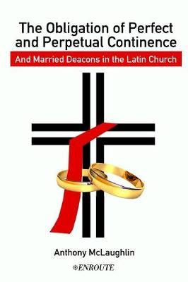 The Obligation of Perfect and Perpetual Continence and Married Deacons in the Latin Church (Paperback)