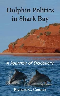 Dolphin Politics in Shark Bay: A Journey of Discovery (Hardback)