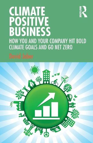 Climate Positive Business: How You and Your Company Hit Bold Climate Goals and Go Net Zero (Paperback)