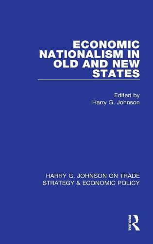 Economic Nationalism in Old and New States - Harry G. Johnson on Trade Strategy & Economic Policy 2 (Hardback)