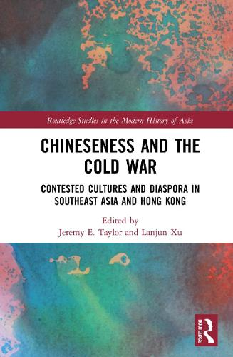 Chineseness and the Cold War: Contested Cultures and Diaspora in Southeast Asia and Hong Kong - Routledge Studies in the Modern History of Asia (Hardback)