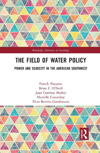 The Field of Water Policy: Power and Scarcity in the American Southwest (Paperback)