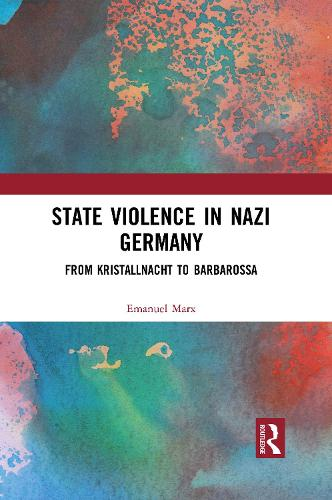 State Violence in Nazi Germany: From Kristallnacht to Barbarossa (Paperback)