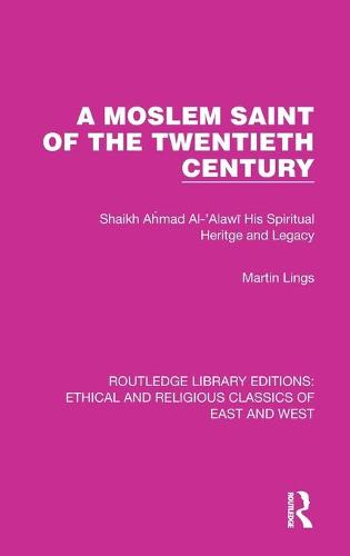 A Moslem Saint of the Twentieth Century: Shaikh Ahmad Al-'Alawi His Spiritual Heritage and Legacy - Ethical and Religious Classics of East and West 4 (Hardback)