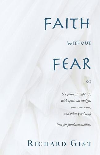 Faith without Fear: Scripture straight up, with spiritual nudges, common sense, and other good stuff (not for fundamentalists) (Paperback)