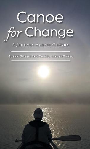 Canoe for Change: A Journey Across Canada (Hardback)
