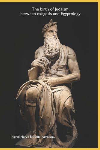 The birth of Judaism, between exegesis and Egyptology (Paperback)