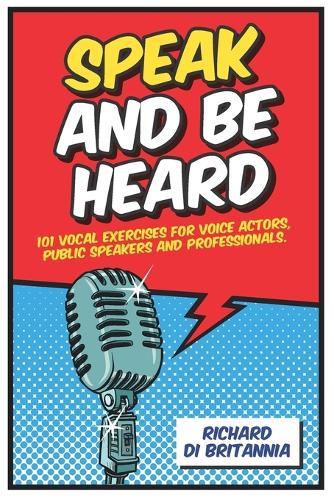 Speak and be Heard: 101 Vocal Exercises for Professionals, Public Spea (Paperback)