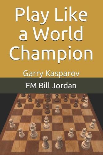 Play Like a World Champion: Garry Kasparov (Paperback)