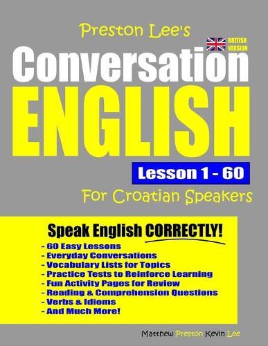 Preston Lee's Conversation English For Croatian Speakers Lesson 1 - 60 (British Version) - Preston Lee's English for Croatian Speakers (British Version) (Paperback)
