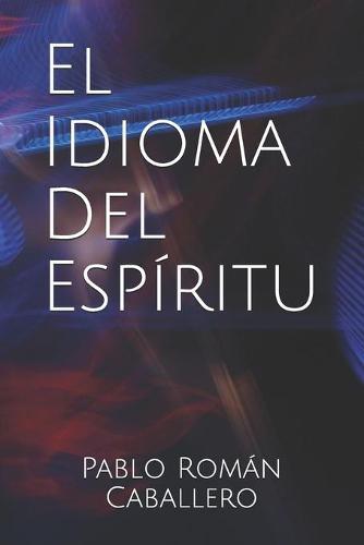 El Idioma del Espiritu: ?Como saber cuando es Dios quien nos habla? (Paperback)