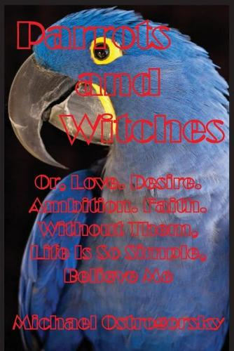 Parrots and Witches: Or, Love. Desire. Ambition. Faith. Without Them, Life Is So Simple, Believe Me - Princess Tara Chronicles 3 (Paperback)