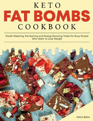 Keto Fat Bombs Cookbook: Mouth-Watering, Fat Burning and Energy Boosting Treats for Busy People Who Want To Lose Weight - Keto Diet Cookbook 3 (Paperback)