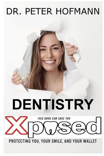 Dentistry Xposed: Protecting You, Your Smile, and Your Wallet (Paperback)