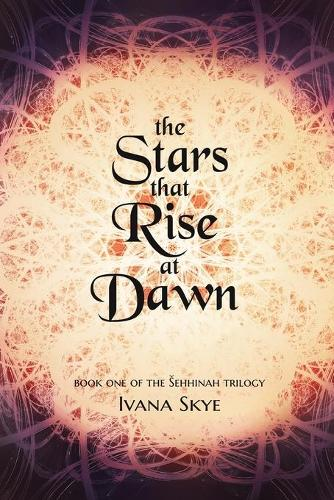 The Stars that Rise at Dawn - Sehhinah Trilogy 1 (Paperback)