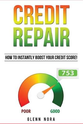 Credit Repair: How to Instantly Boost Your Credit Score! (Paperback)