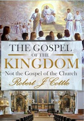 The Gospel of the Kingdom: Not the Gospel of the Church (Hardback)