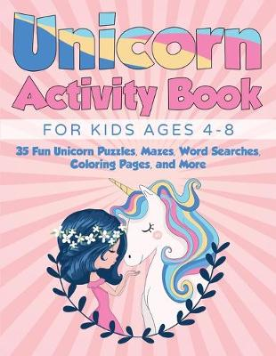 Unicorn Activity Book for Kids Ages 4-8: 35 Fun Unicorn Puzzles, Mazes, Word Searches, Coloring Pages, and More (Paperback)