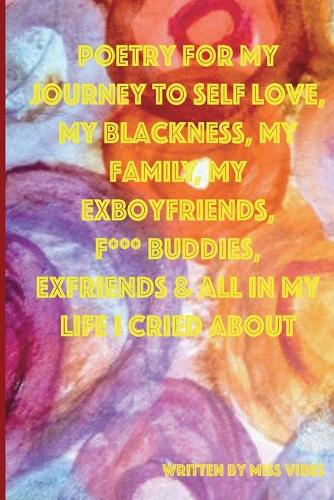 Poetry for My Journey to Self Love, My Blackness, My Family, My Exboyfriends, F*** Buddies, Exfriends & All in My Life I Cried about (Paperback)