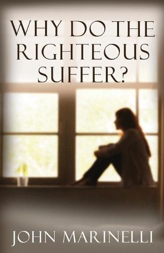 Why Do The Righteous Suffer?: Faith In Action (Paperback)