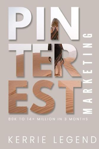 Pinterest Marketing: 80k to 14+ Million in 3 Months (Paperback)