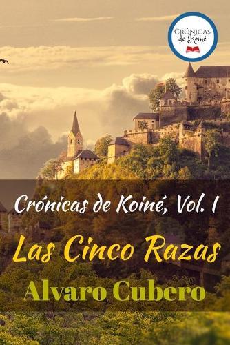 Cronicas de Koine, Vol. I: Las Cinco Razas - Cronicas de Koine 1 (Paperback)