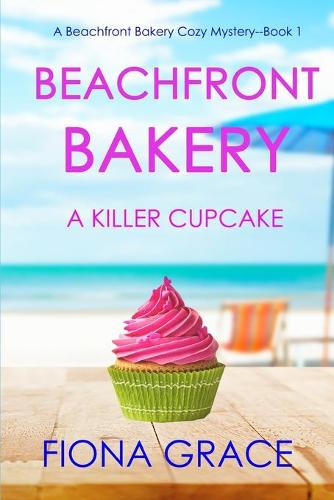 Beachfront Bakery: A Killer Cupcake (A Beachfront Bakery Cozy Mystery-Book 1) (Paperback)