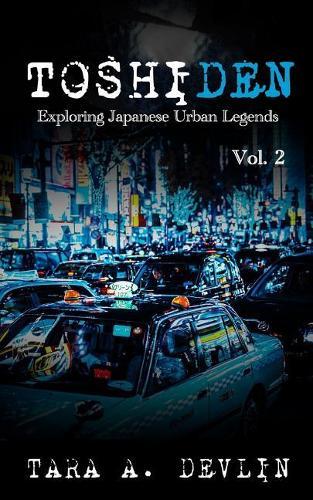 Toshiden: Exploring Japanese Urban Legends: Volume Two - Toshiden 2 (Paperback)