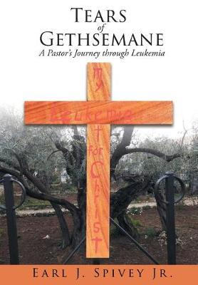 Tears of Gethsemane: A Pastor's Journey through Leukemia (Hardback)
