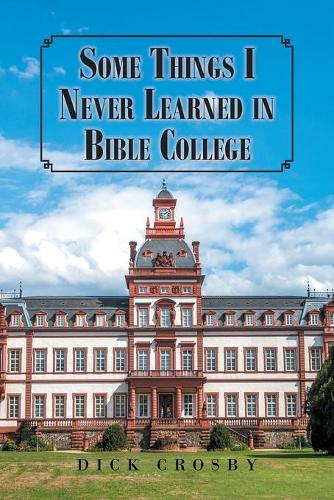 Some Things I Never Learned in Bible College (Paperback)