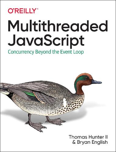 Multithreaded JavaScript: Concurrency Beyond the Event Loop (Paperback)