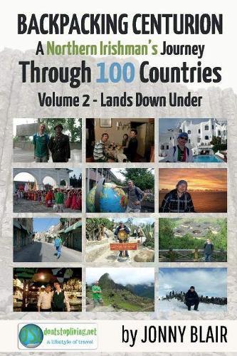 Backpacking Centurion - A Northern Irishman's Journey Through 100 Countries: Volume 2 - Lands Down Under - Volume 2 - Lands Down Under (Paperback)