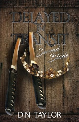 Delayed in Transit: Second Blade - Delayed in Transit (Paperback)