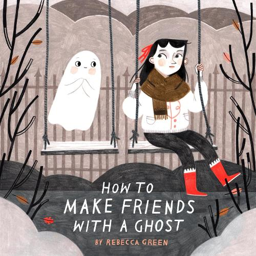 How To Make Friends With A Ghost (Hardback)
