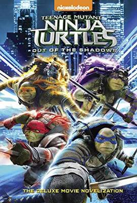 Teenage Mutant Ninja Turtles: Out of the Shadows Deluxe Novelization - Teenage Mutant Ninja Turtles (Hardback)
