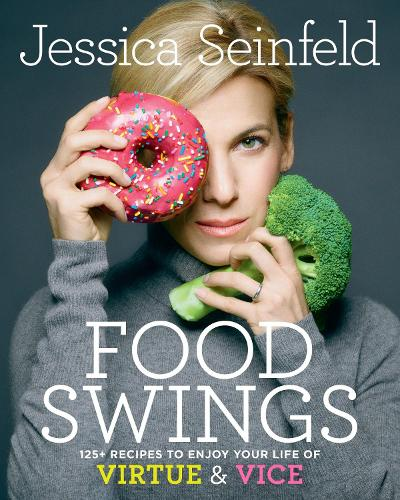 Food Swings: 125+ Recipes to Enjoy Your Life of Virtue and Vice (Hardback)