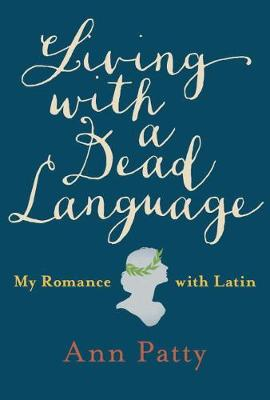 Living With A Dead Language: My Romance with Latin (Hardback)
