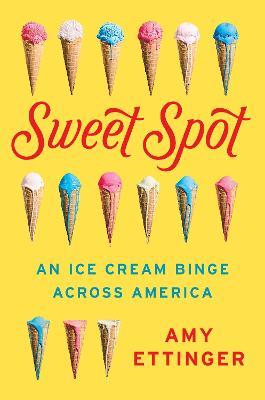 Sweet Spot: An Ice Cream Binge Across America (Hardback)