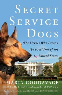 Secret Service Dogs: The Heroes Who Protect the President of the United States (Hardback)