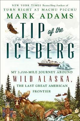 Tip Of The Iceberg: My 3,000-Mile Journey Around Wild Alaska, the Last Great American Frontier (Hardback)